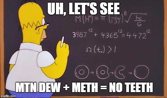 UH, LET'S SEE MTN DEW + METH = NO TEETH | made w/ Imgflip meme maker