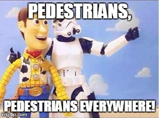 Stormtroopers, Stormtroopers everywhere | PEDESTRIANS, PEDESTRIANS EVERYWHERE! | image tagged in stormtroopers,stormtroopers everywhere | made w/ Imgflip meme maker