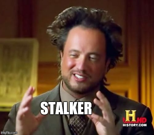 Ancient Aliens Meme | STALKER | image tagged in memes,ancient aliens | made w/ Imgflip meme maker