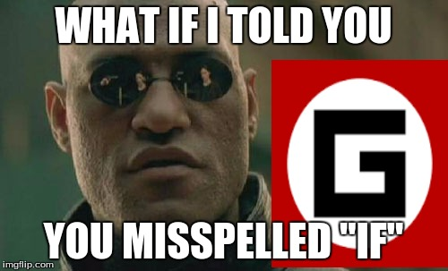 "Matrix Morpheus Meme | WHAT IF I TOLD YOU YOU MISSPELLED ""IF"" 