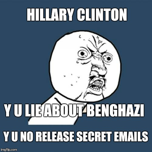 Y Hillary no obey law ? |  HILLARY CLINTON; Y U LIE ABOUT BENGHAZI; Y U NO RELEASE SECRET EMAILS | image tagged in memes,y u no,hillary clinton,benghazi,jail,election 2016 | made w/ Imgflip meme maker