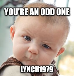 Skeptical Baby Meme | YOU'RE AN ODD ONE LYNCH1979 | image tagged in memes,skeptical baby | made w/ Imgflip meme maker