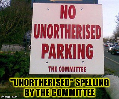 "No parking no spelling | ""UNORTHERISED"" SPELLING BY THE COMMITTEE 