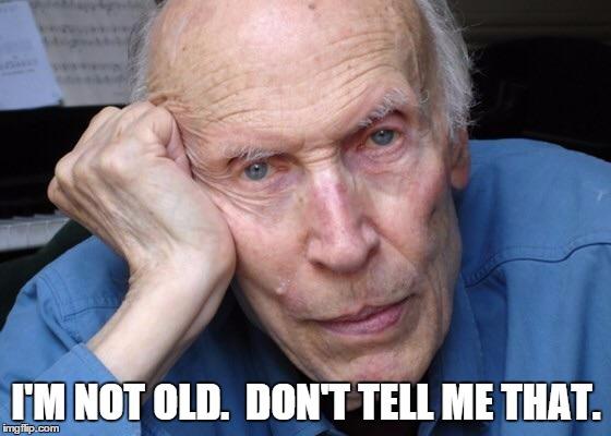 Im a old man