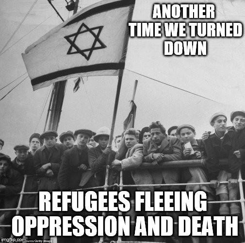 ANOTHER TIME WE TURNED DOWN REFUGEES FLEEING OPPRESSION AND DEATH | made w/ Imgflip meme maker