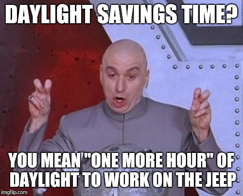Funny Meme About Daylight Savings : Losing sleep to fix the jeep imgflip