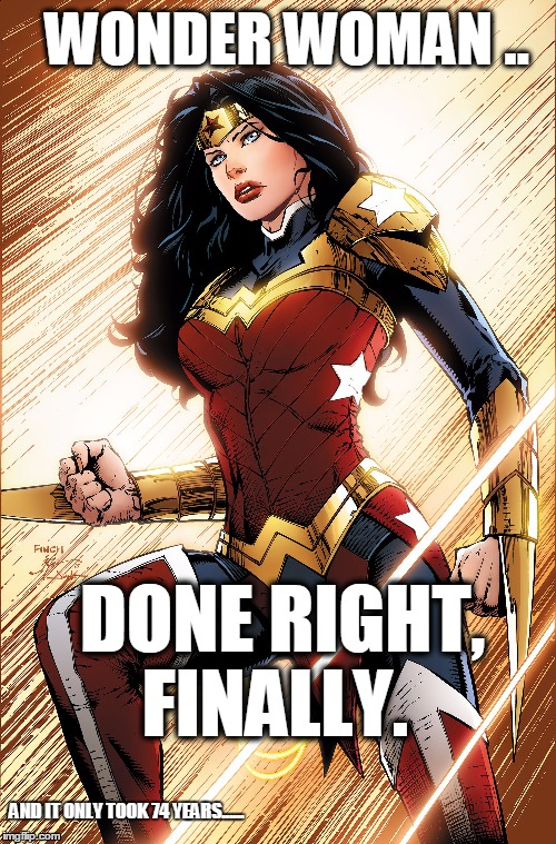 Wonder Woman, Done Right; Finally. - Imgflip