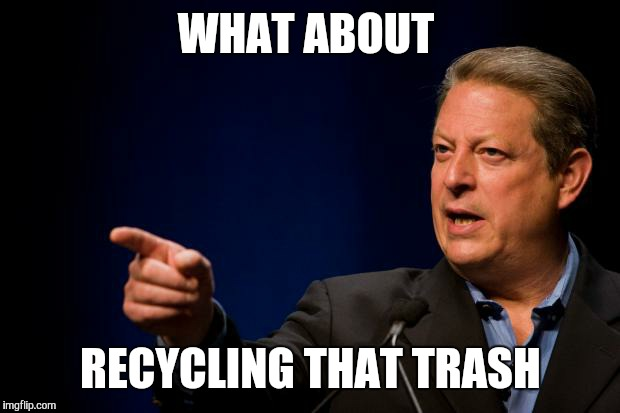 WHAT ABOUT RECYCLING THAT TRASH | made w/ Imgflip meme maker