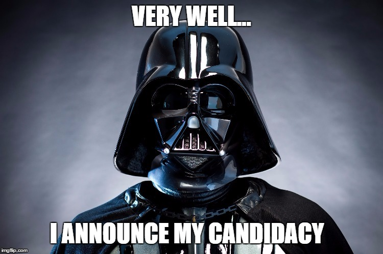VERY WELL... I ANNOUNCE MY CANDIDACY | made w/ Imgflip meme maker