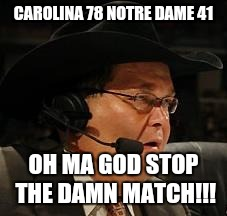 JR - WWE Network |  CAROLINA 78 NOTRE DAME 41; OH MA GOD STOP THE DAMN MATCH!!! | image tagged in jr - wwe network | made w/ Imgflip meme maker