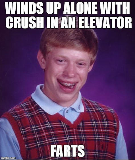 elevator bl brian | WINDS UP ALONE WITH CRUSH IN AN ELEVATOR FARTS | image tagged in memes,bad luck brian,elevator | made w/ Imgflip meme maker