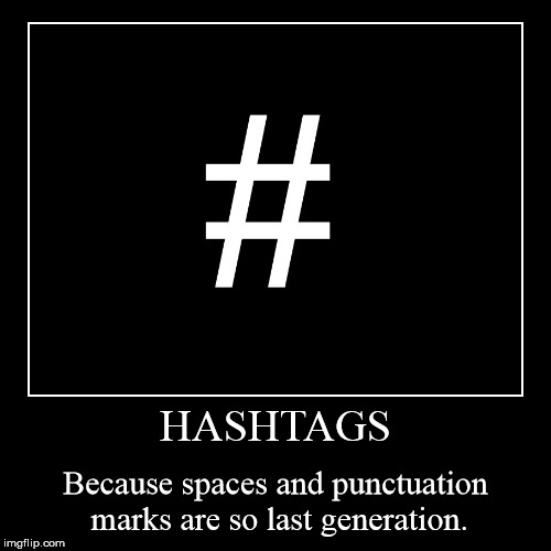 HASHTAGS | Because spaces and punctuation marks are so last generation. | image tagged in funny,demotivationals,hashtag,hashtags | made w/ Imgflip demotivational maker