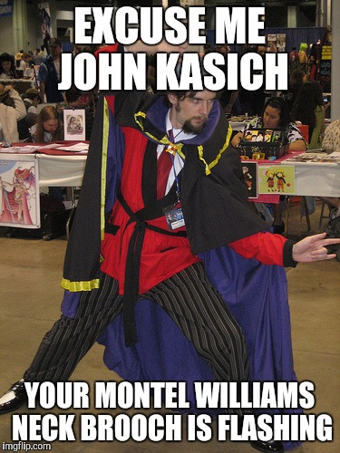 EXCUSE ME JOHN KASICH; YOUR MONTEL WILLIAMS NECK BROOCH IS FLASHING | image tagged in orpheus | made w/ Imgflip meme maker