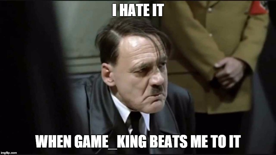 I HATE IT WHEN GAME_KING BEATS ME TO IT | made w/ Imgflip meme maker