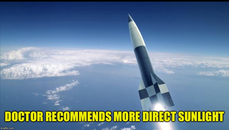 ROCKET IN BLUE | DOCTOR RECOMMENDS MORE DIRECT SUNLIGHT | image tagged in rocket in blue | made w/ Imgflip meme maker