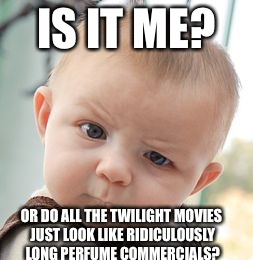Skeptical Baby Meme | IS IT ME? OR DO ALL THE TWILIGHT MOVIES JUST LOOK LIKE RIDICULOUSLY LONG PERFUME COMMERCIALS? | image tagged in memes,skeptical baby | made w/ Imgflip meme maker
