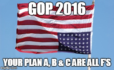 GOP 2016 Fail |  GOP 2016; YOUR PLAN A, B & C ARE ALL F'S | image tagged in upside down gop,gop crap,donald trump,ted cruz,marco rubio,liar liar | made w/ Imgflip meme maker