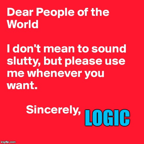 Without logic, you can't think right :) | LOGIC | image tagged in memes,logic,grammar,people of the world,sincerely | made w/ Imgflip meme maker