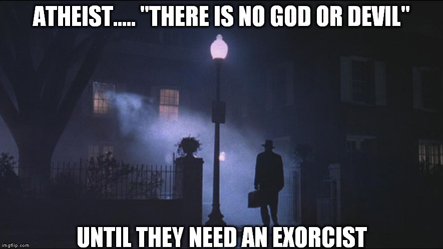 "tubular bells | ATHEIST..... ""THERE IS NO GOD OR DEVIL"" UNTIL THEY NEED AN EXORCIST 