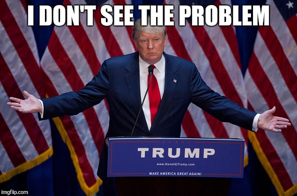 I DON'T SEE THE PROBLEM | made w/ Imgflip meme maker