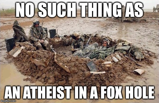 NO SUCH THING AS AN ATHEIST IN A FOX HOLE | made w/ Imgflip meme maker