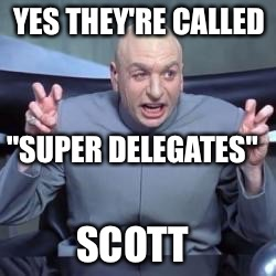 "YES THEY'RE CALLED SCOTT ""SUPER DELEGATES"" 
