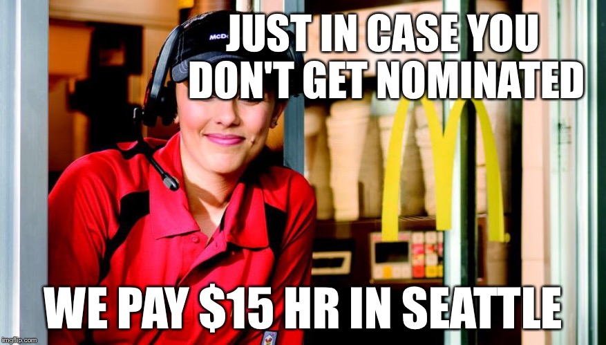 JUST IN CASE YOU DON'T GET NOMINATED WE PAY $15 HR IN SEATTLE | made w/ Imgflip meme maker