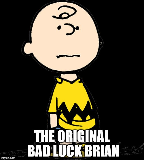 I Finally Saw The Movie Last Night And This Is The First Thing I Thought Of | THE ORIGINAL BAD LUCK BRIAN | image tagged in charlie brown | made w/ Imgflip meme maker