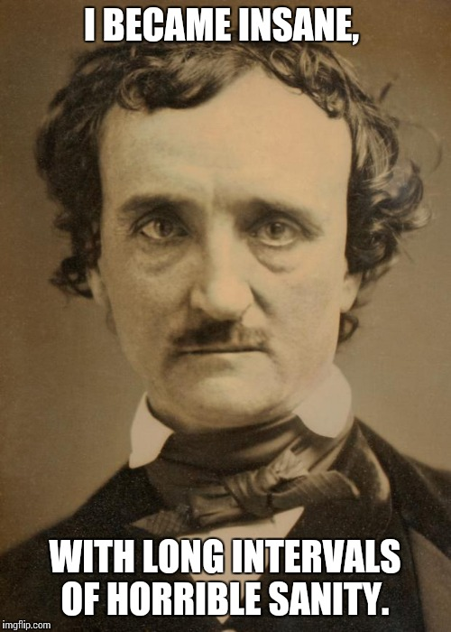 edgar allan poe large memes flip edgar allan poe i became insane long intervals of horrible sanity