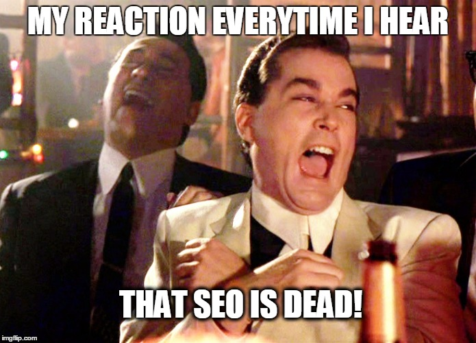 Good Fellas Hilarious Meme | MY REACTION EVERYTIME I HEAR THAT SEO IS DEAD! | image tagged in memes,good fellas hilarious | made w/ Imgflip meme maker