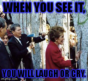 Or you might laugh so hard it makes you cry. |  WHEN YOU SEE IT, YOU WILL LAUGH OR CRY. | image tagged in memes,ronald reagan,when you see it,funny | made w/ Imgflip meme maker