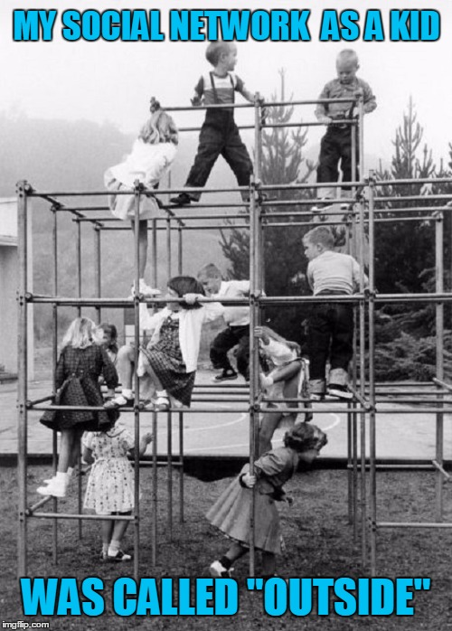 "My Social Network as a Kid | MY SOCIAL NETWORK  AS A KID WAS CALLED ""OUTSIDE"" 