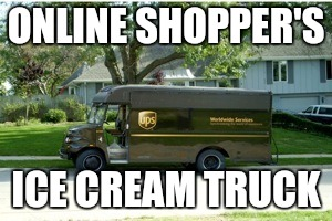 Online Shopper's Ice Cream Truck  |  ONLINE SHOPPER'S; ICE CREAM TRUCK | image tagged in ups | made w/ Imgflip meme maker