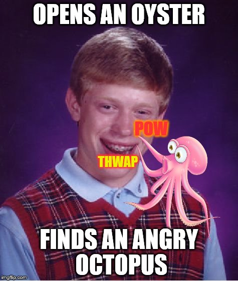 OPENS AN OYSTER FINDS AN ANGRY OCTOPUS POW THWAP | made w/ Imgflip meme maker