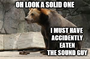 OH LOOK A SOLID ONE I MUST HAVE ACCIDENTLY EATEN THE SOUND GUY | made w/ Imgflip meme maker