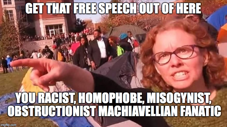 Liberal College Professor | GET THAT FREE SPEECH OUT OF HERE YOU RACIST, HOMOPHOBE, MISOGYNIST, OBSTRUCTIONIST MACHIAVELLIAN FANATIC | image tagged in college liberal,liberal college professor | made w/ Imgflip meme maker