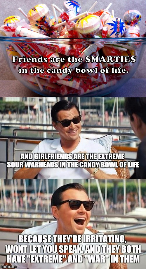 The truth about the candy bowl of life | image tagged in memes,leonardo dicaprio wolf of wall street,funny,funny memes | made w/ Imgflip meme maker