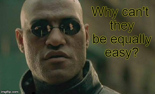 Matrix Morpheus Meme | Why can't they be equally easy? . | image tagged in memes,matrix morpheus | made w/ Imgflip meme maker
