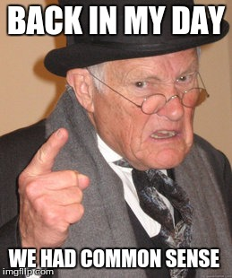Common Sense | BACK IN MY DAY WE HAD COMMON SENSE | image tagged in memes,back in my day,common sense,liberals | made w/ Imgflip meme maker