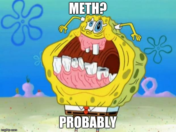 Spongebob Trollface |  METH? PROBABLY | image tagged in spongebob trollface | made w/ Imgflip meme maker