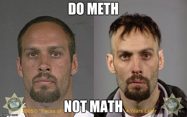 meth not math | DO METH NOT MATH | image tagged in meth,math,do | made w/ Imgflip meme maker