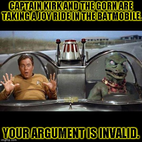 Kirk and the gorn |  CAPTAIN KIRK AND THE GORN ARE TAKING A JOY RIDE IN THE BATMOBILE. YOUR ARGUMENT IS INVALID. | image tagged in funny,star trek,memes,gorn,captain kirk,batmobile | made w/ Imgflip meme maker