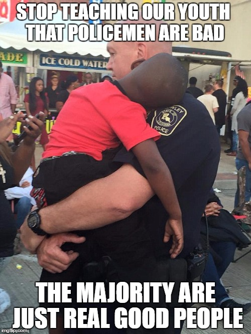 stop the war on our police officers | STOP TEACHING OUR YOUTH THAT POLICEMEN ARE BAD THE MAJORITY ARE JUST REAL GOOD PEOPLE | image tagged in memes,black lives matter | made w/ Imgflip meme maker