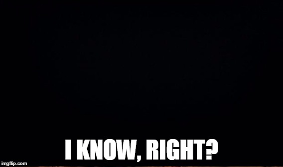 I KNOW, RIGHT? | made w/ Imgflip meme maker
