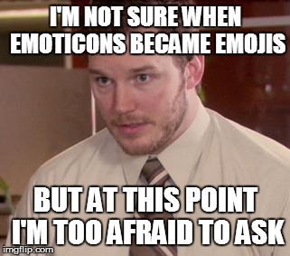 Afraid To Ask Andy (Closeup) | I'M NOT SURE WHEN EMOTICONS BECAME EMOJIS BUT AT THIS POINT I'M TOO AFRAID TO ASK | image tagged in memes,afraid to ask andy closeup,AdviceAnimals | made w/ Imgflip meme maker