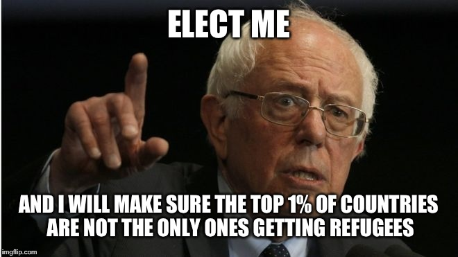 ELECT ME AND I WILL MAKE SURE THE TOP 1% OF COUNTRIES ARE NOT THE ONLY ONES GETTING REFUGEES | made w/ Imgflip meme maker