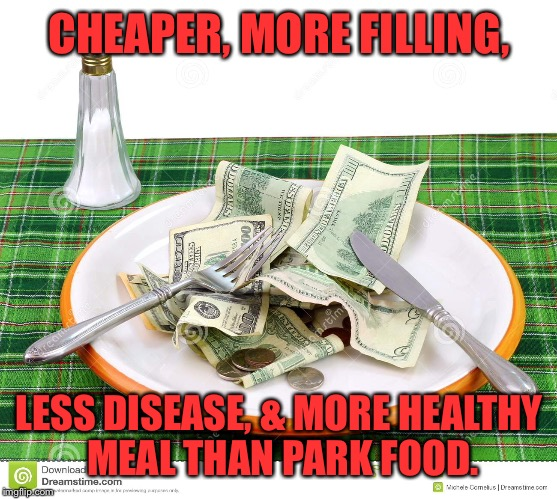 CHEAPER, MORE FILLING, LESS DISEASE, & MORE HEALTHY MEAL THAN PARK FOOD. | made w/ Imgflip meme maker