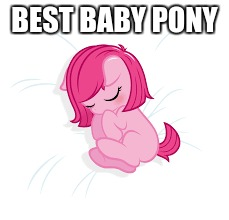 BEST BABY PONY | made w/ Imgflip meme maker