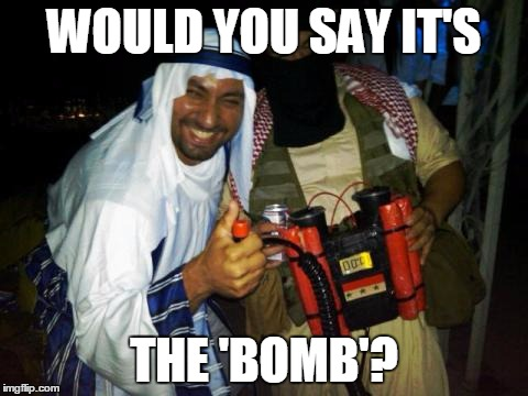 Muslim clock bomb | WOULD YOU SAY IT'S THE 'BOMB'? | image tagged in muslim clock bomb | made w/ Imgflip meme maker