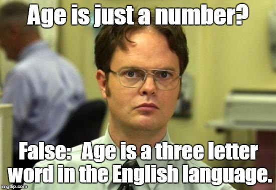 Dwight Schrute Meme | Age is just a number? False:   Age is a three letter word in the English language. | image tagged in memes,dwight schrute,it's my first dwight schrute meme i hope i did it correctly,trhtimmy | made w/ Imgflip meme maker